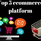 Top 5 ecommerce platform